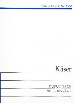 Käser, Mischa - Dupuy Tren - Drei bis sechs  Alt- und Tenorblockflöten