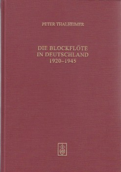 Thalheimer, Peter - Die Blockflöte in Deutschland 1920-1945