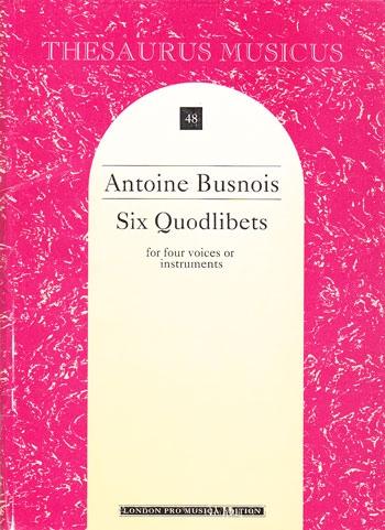 Busnois, Antoine - Six Quodlibets - ATTB