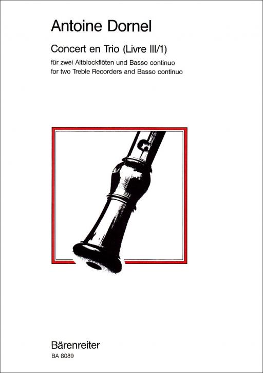 Dornel, Antoine - Concert en Trio (Livre III/1) - 2 Altblockflöte und Bc.