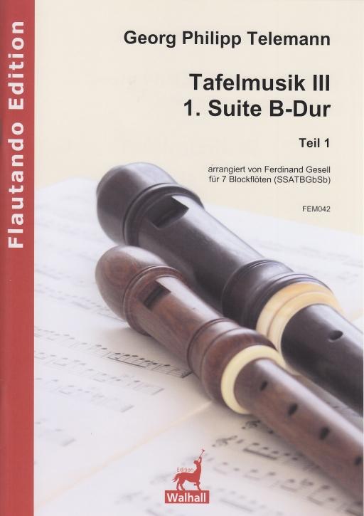Telemann, Georg Philipp - Tafelmusik III Teil 1 - 1. Suite B-dur -  SSATTBGbSb