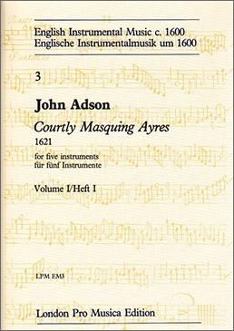 Adson, John - Courtly Masquing ayres - SSATTB