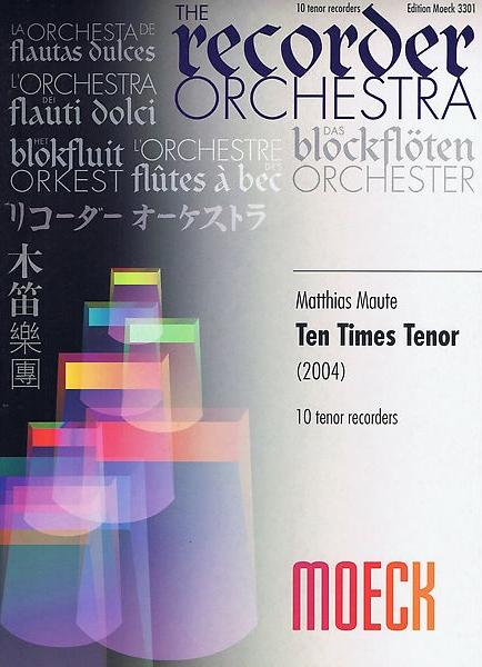 Maute, Matthias - Ten Times Tenor - Zehn Tenorblockflöten