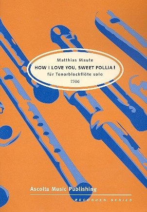 Maute, Matthias - How I love you sweet Follia - Tenorblockflöte solo