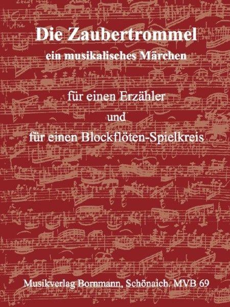 Bornmann, Johannes - Die Zaubertrommel - Erzähler und Blockflötenquartett (SSAB/SATB)