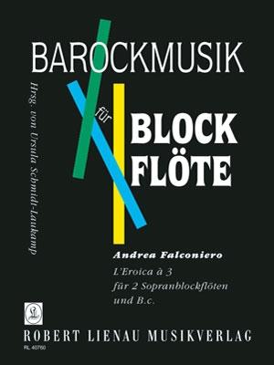Falconiero, Andrea - L´Eroica à 3  - 2 Sopranblockflöten und Bc.