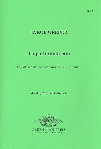 Greber, Jakob - Tu parti idolo mio - Alt, Altblockflöte, 2 Violinen und Bc