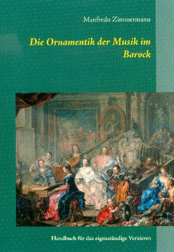 Zimmermann, Manfredo -The Ornamentation of baroque music