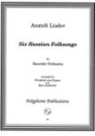 Liadov, Anatoli - 6 Russische Volkslieder - Blockflötenorchester
