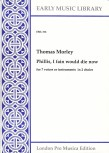 Morley, Thomas - Phillis, I Fain Would Die Now - SSA + ATTB